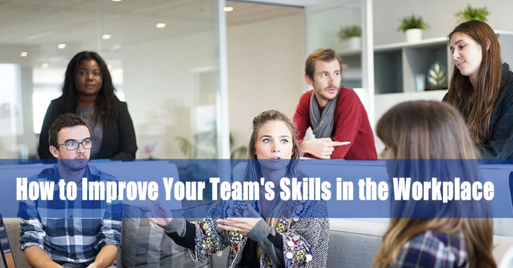 How to Improve Your Team's Skills in the Workplace